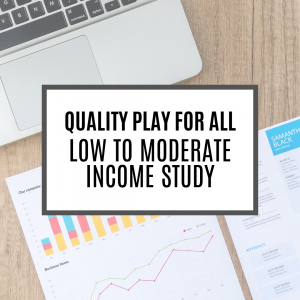 Quality Play for All Low to Moderate Income Study